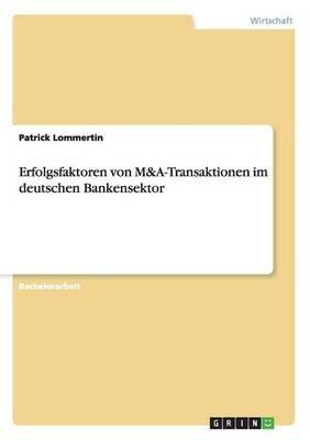 Erfolgsfaktoren Von M&A-Transaktionen Im Deutschen Bankensektor (Paperback)