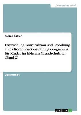Entwicklung, Konstruktion Und Erprobung Eines Konzentrationstrainingsprogramms Fur Kinder Im Hoheren Grundschulalter (Band 2) (Paperback)