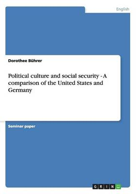 Political Culture and Social Security - A Comparison of the United States and Germany (Paperback)