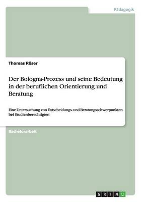 Der Bologna-Prozess Und Seine Bedeutung in Der Beruflichen Orientierung Und Beratung (Paperback)