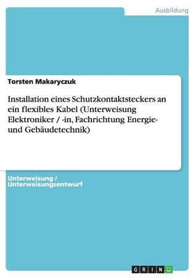 Installation Eines Schutzkontaktsteckers an Ein Flexibles Kabel (Unterweisung Elektroniker / -In, Fachrichtung Energie- Und Gebaudetechnik) (Paperback)