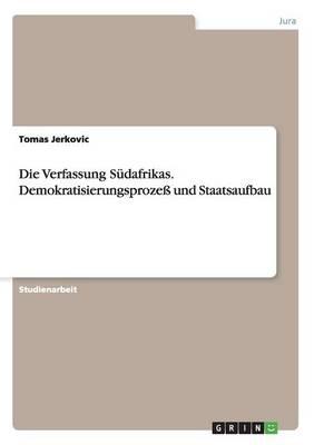Die Verfassung Sudafrikas. Demokratisierungsproze Und Staatsaufbau (Paperback)