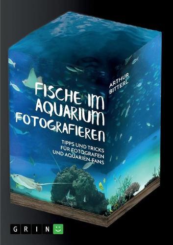 Fische Im Aquarium Fotografieren. Tipps Und Tricks Fur Fotografen Und Aquarien-Fans (Paperback)