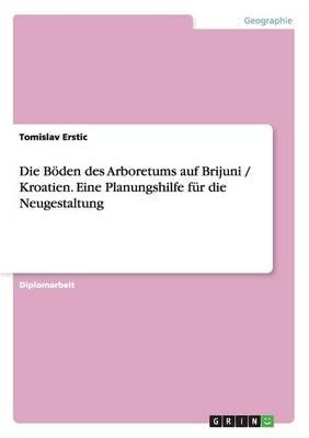 Die Boden Des Arboretums Auf Brijuni / Kroatien. Eine Planungshilfe Fur Die Neugestaltung (Paperback)