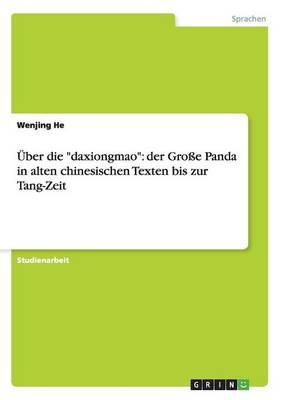 ber Die Daxiongmao: Der Gro e Panda in Alten Chinesischen Texten Bis Zur Tang-Zeit (Paperback)