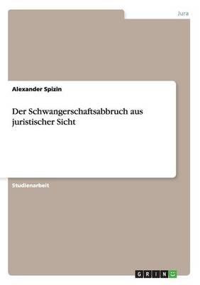 Der Schwangerschaftsabbruch Aus Juristischer Sicht (Paperback)