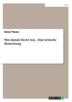 Was Damals Recht War... Eine Kritische Betrachtung (Paperback)