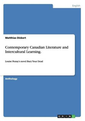 """Contemporary Canadian Literature and Intercultural Learning. Analyzing Louise Penny's Novel """"Bury Your Dead"""" (Paperback)"""