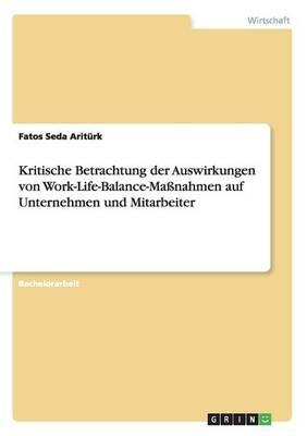 Kritische Betrachtung Der Auswirkungen Von Work-Life-Balance-Ma nahmen Auf Unternehmen Und Mitarbeiter (Paperback)