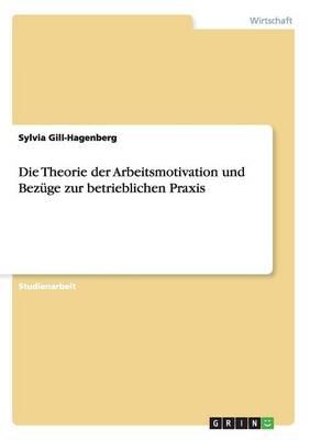 Die Theorie Der Arbeitsmotivation Und Bezuge Zur Betrieblichen Praxis (Paperback)