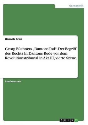 "Georg B chners ""dantons Tod. Der Begriff Des Rechts in Dantons Rede VOR Dem Revolutionstribunal in Akt III, Vierte Szene (Paperback)"