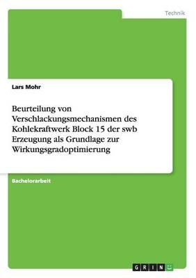 Beurteilung Von Verschlackungsmechanismen Des Kohlekraftwerk Block 15 Der Swb Erzeugung ALS Grundlage Zur Wirkungsgradoptimierung (Paperback)