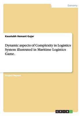 Dynamic Aspects of Complexity in Logistics System Illustrated in Maritime Logistics Game. (Paperback)
