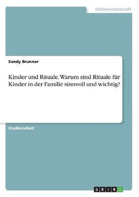 Kinder Und Rituale. Warum Sind Rituale Fur Kinder in Der Familie Sinnvoll Und Wichtig? (Paperback)