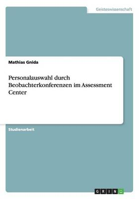 Personalauswahl Durch Beobachterkonferenzen Im Assessment Center (Paperback)