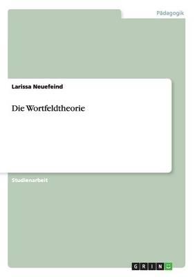 Die Wortfeldtheorie (Paperback)