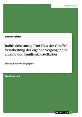 """Judith Schalansky """"Der Hals Der Giraffe."""" Verarbeitung Der Eigenen Vergangenheit Anhand Der Familienkonstellation (Paperback)"""