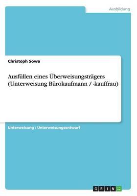 Ausfullen Eines Uberweisungstragers (Unterweisung Burokaufmann / -Kauffrau) (Paperback)