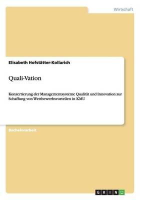 Quali-Vation. Wettbewerbsvorteile in Kmu Durch Konzertierung Der Managementsysteme Qualitat Und Innovation (Paperback)