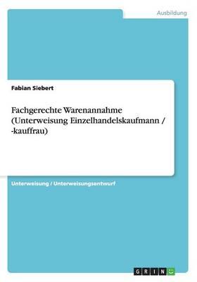 Fachgerechte Warenannahme (Unterweisung Einzelhandelskaufmann / -Kauffrau) (Paperback)