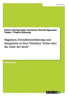"""Migration, Fremdheitserfahrung Und Integration in Sten Nadolnys """"Selim Oder Die Gabe Der Rede"""" (Paperback)"""
