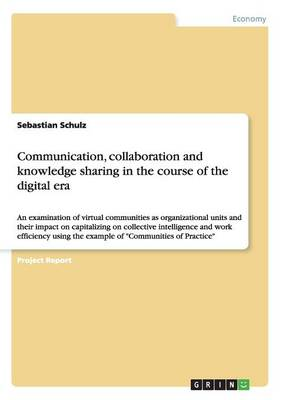 Communication, Collaboration and Knowledge Sharing in the Course of the Digital Era (Paperback)