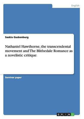 Nathaniel Hawthorne, the Transcendental Movement and the Blithedale Romance as a Novelistic Critique (Paperback)