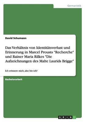 """Das Verhaltnis Von Identitatsverlust Und Erinnerung in Marcel Prousts """"Recherche"""" Und Rainer Maria Rilkes """"Die Aufzeichnungen Des Malte Laurids Brigge"""" (Paperback)"""