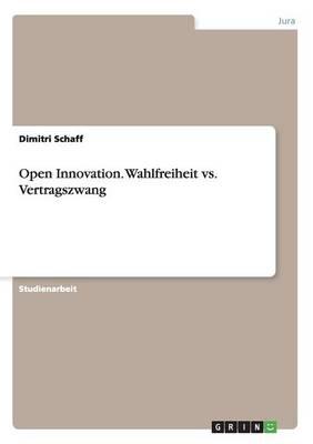 Open Innovation. Wahlfreiheit vs. Vertragszwang (Paperback)
