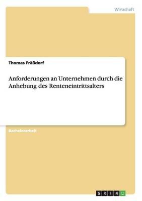 Anforderungen an Unternehmen Durch Die Anhebung Des Renteneintrittsalters (Paperback)