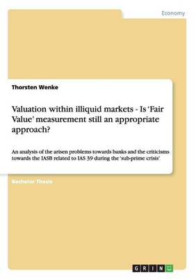 Valuation Within Illiquid Markets - Is 'Fair Value' Measurement Still an Appropriate Approach? (Paperback)