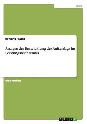 Analyse Der Entwicklung Des Aufschlags Im Leistungstischtennis (Paperback)