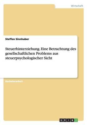 Steuerhinterziehung. Eine Betrachtung Des Gesellschaftlichen Problems Aus Steuerpsychologischer Sicht (Paperback)