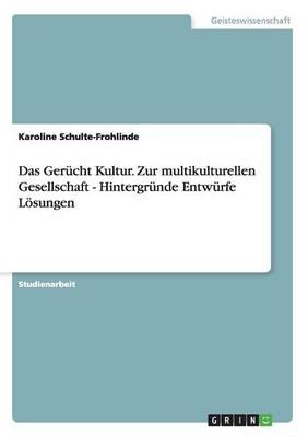 Das Gerucht Kultur. Zur Multikulturellen Gesellschaft - Hintergrunde Entwurfe Losungen (Paperback)