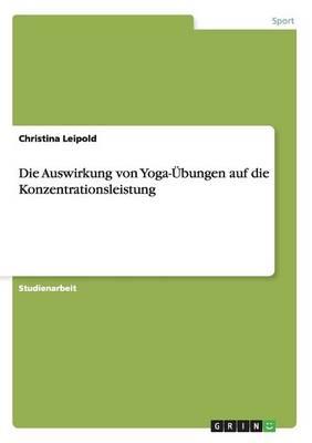 Die Auswirkung Von Yoga-UEbungen Auf Die Konzentrationsleistung (Paperback)