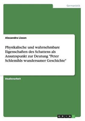 Physikalische Und Wahrnehmbare Eigenschaften Des Schattens ALS Ansatzspunkt Zur Deutung Peter Schlemihls Wundersamer Geschichte (Paperback)