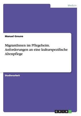 Migrantinnen Im Pflegeheim. Anforderungen an Eine Kulturspezifische Altenpflege (Paperback)