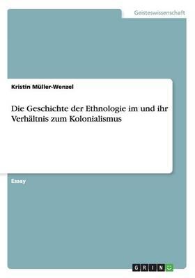 Die Geschichte Der Ethnologie Im Und Ihr Verhaltnis Zum Kolonialismus (Paperback)