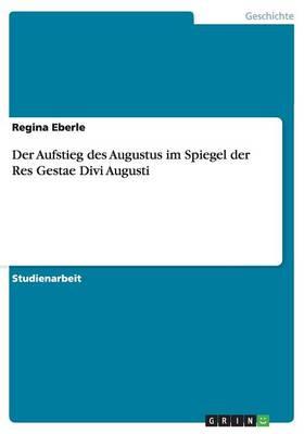Der Aufstieg Des Augustus Im Spiegel Der Res Gestae Divi Augusti (Paperback)