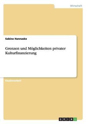 Grenzen Und Moglichkeiten Privater Kulturfinanzierung (Paperback)