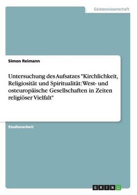 """Untersuchung des Aufsatzes """"Kirchlichkeit, Religiositat und Spiritualitat: West- und osteuropaische Gesellschaften in Zeiten religioeser Vielfalt"""" (Paperback)"""