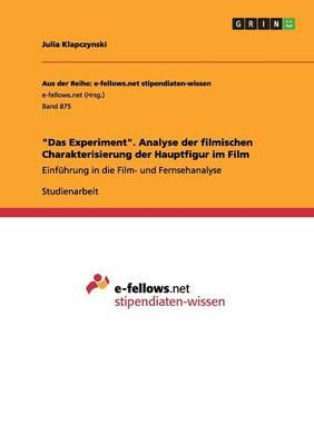 """""""Das Experiment."""" Analyse Der Filmischen Charakterisierung Der Hauptfigur Im Film (Paperback)"""