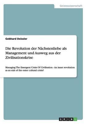 Die Revolution Der Nchstenliebe ALS Management Und Ausweg Aus Der Zivilisationskrise (Paperback)