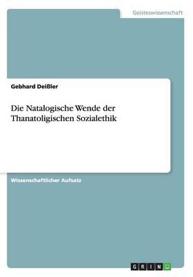 Die Natalogische Wende Der Thanatoligischen Sozialethik (Paperback)