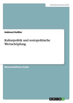 Kulturpolitik Und Soziopolitische Wertsch�pfung (Paperback)