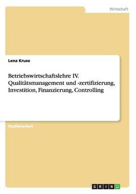 Betriebswirtschaftslehre IV. Qualitatsmanagement Und -Zertifizierung, Investition, Finanzierung, Controlling (Paperback)