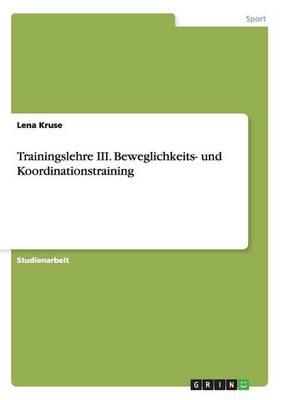 Trainingslehre III. Beweglichkeits- Und Koordinationstraining (Paperback)
