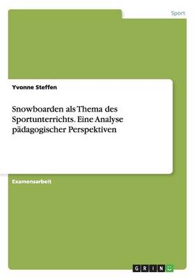 Snowboarden ALS Thema Des Sportunterrichts. Eine Analyse Padagogischer Perspektiven (Paperback)