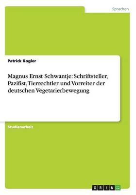 Magnus Ernst Schwantje: Schriftsteller, Pazifist, Tierrechtler Und Vorreiter Der Deutschen Vegetarierbewegung (Paperback)