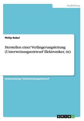 Herstellen Einer Verlangerungsleitung (Unterweisungsentwurf Elektroniker, -In) (Paperback)